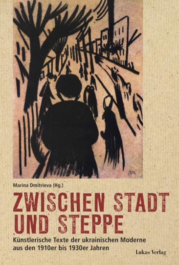 Zwischen Stadt und Steppe. Künstlerische Texte der ukrainischen Moderne aus den 1910er bis 1930er Jahren.