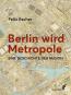Berlin wird Metropole. Eine Geschichte der Region. Bild 1