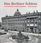 Das Berliner Schloss in historischen Photographien. Bild 1