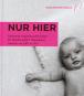 Nur Hier. Sammlung zeitgenössischer Kunst der Bundesrepublik Deutschland. Ankäufe von 2007 bis 2011. Bild 1