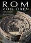 Rom von oben. Stadtgestaltung von der Antike bis zur Gegenwart. Bild 1