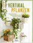 Vertikal pflanzen - Hängende Gärten, begrünte Wände und blühende Paletten Bild 1