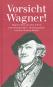 Vorsicht Wagner! Humorvolles aus dem Leben eines Komponisten Bild 1