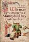 Wie man eyn teutsches Mannsbild bey Kräfften hält. Mit über 150 wiederentdeckten und ausprobierten Rezepten der Küchenmeister des Mittelalters. Bild 1