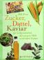 Zucker, Dattel, Kaviar. 50 Lebensmittel, die unsere Welt verändert haben. Bild 1