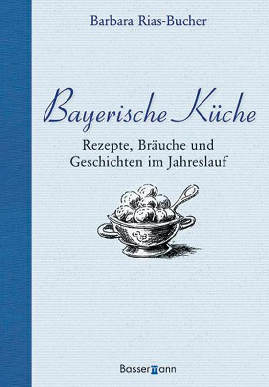 Bayerische Küche. Rezepte, Bräuche und Geschichten im ...