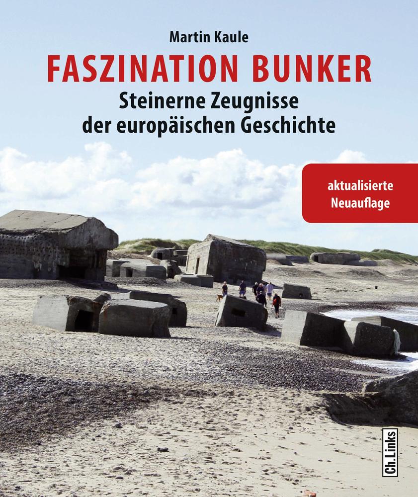 Faszination Bunker. Steinerne Zeugnisse der europäischen