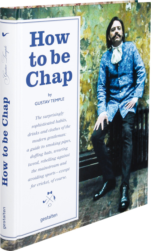 The Surprisingly Sophisticated Habits How to be Chap Drinks and Clothes of the Modern Gentleman
